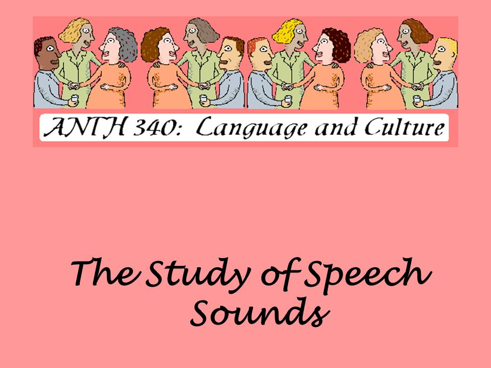 The Study of Speech Sounds
