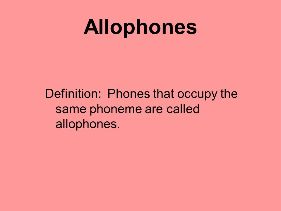 Allophones Definition: Phones that occupy the same phoneme are called allophones.