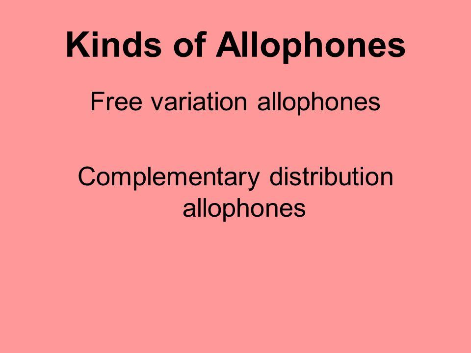 Kinds of Allophones Free variation allophones