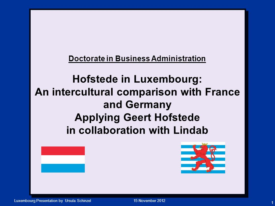 Doctorate in Business Administration Hofstede in Luxembourg: An intercultural comparison with France and Germany Applying Geert Hofstede in collaboration with Lindab