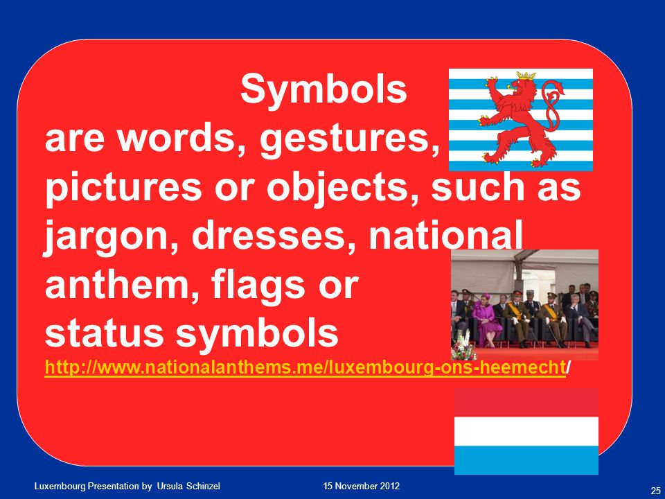 Symbols are words, gestures, pictures or objects, such as jargon, dresses, national anthem, flags or.