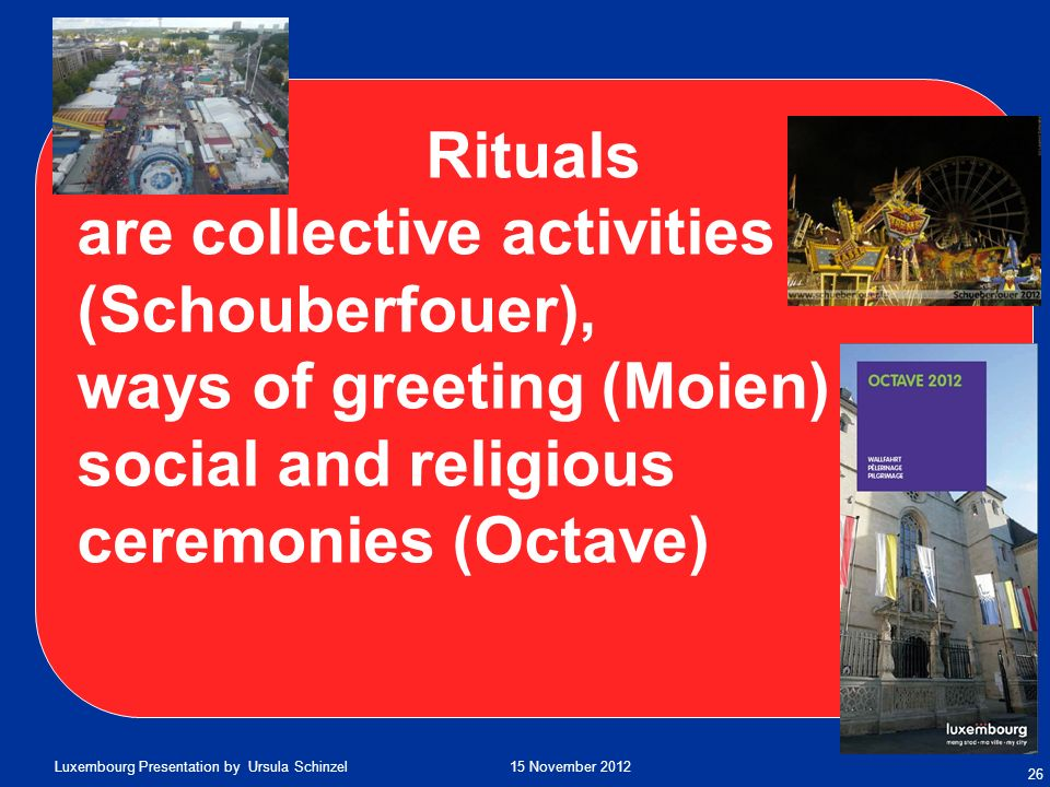 Rituals are collective activities (Schouberfouer), ways of greeting (Moien) social and religious ceremonies (Octave)