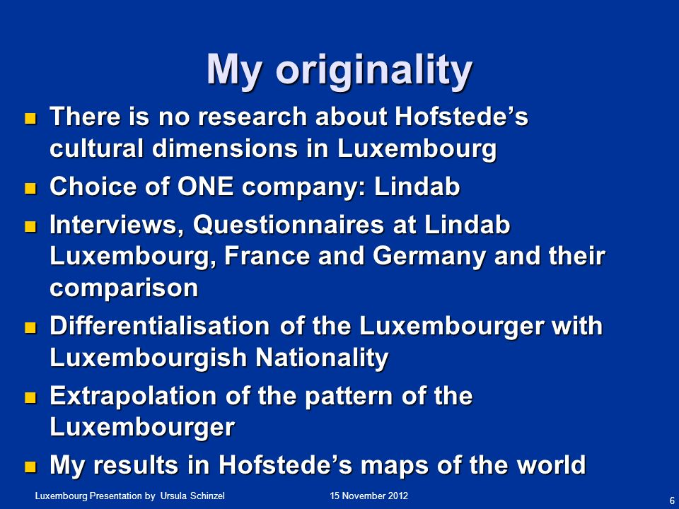 My originality There is no research about Hofstede's cultural dimensions in Luxembourg. Choice of ONE company: Lindab.