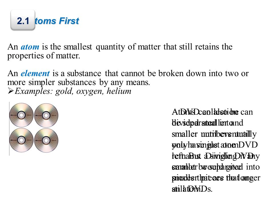 Atoms First 2.1. An atom is the smallest quantity of matter that still retains the properties of matter.