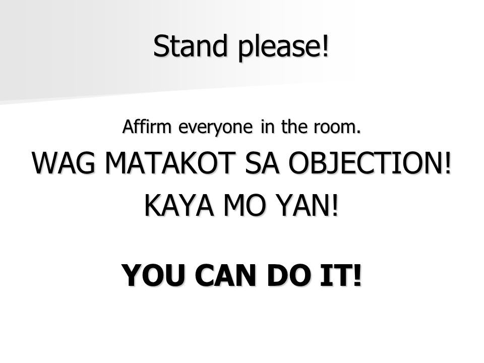 WAG MATAKOT SA OBJECTION! KAYA MO YAN! YOU CAN DO IT!