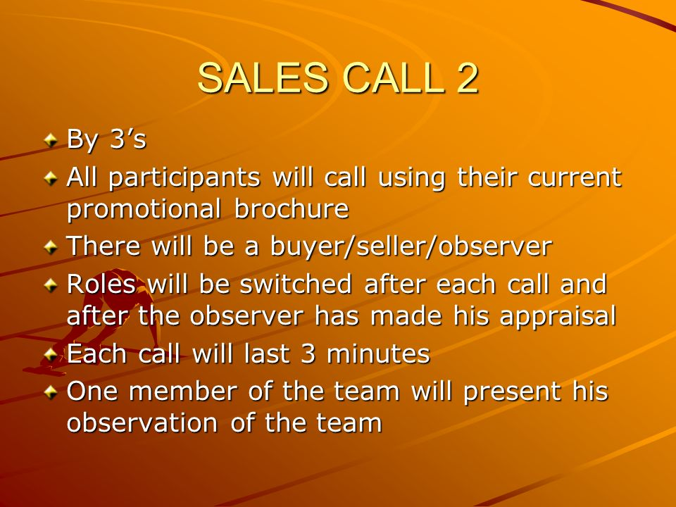 SALES CALL 2 By 3's. All participants will call using their current promotional brochure. There will be a buyer/seller/observer.