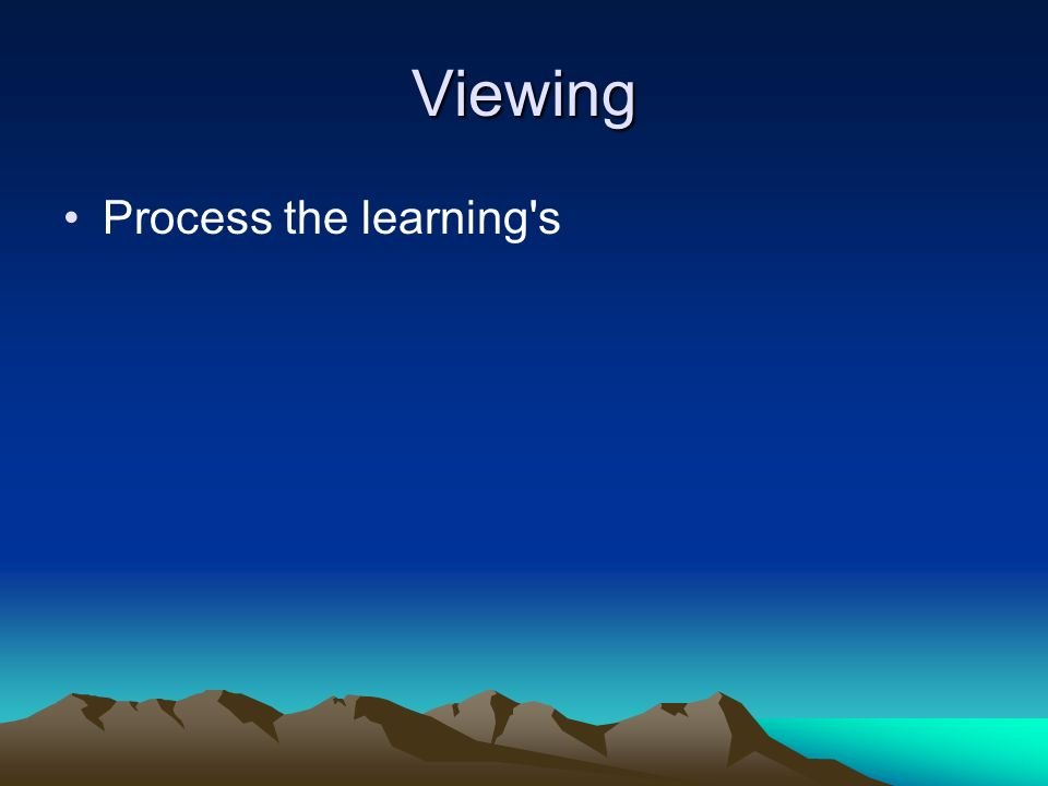 Viewing Process the learning s