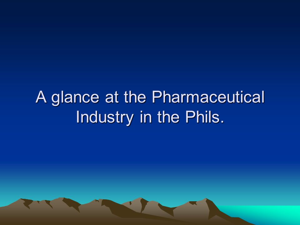 A glance at the Pharmaceutical Industry in the Phils.