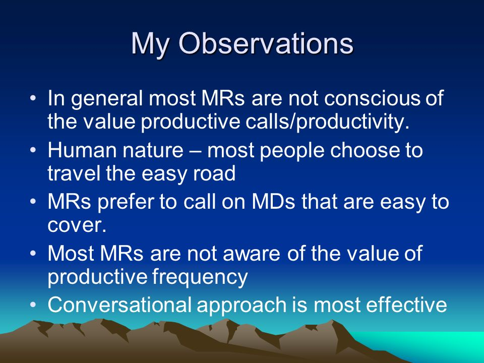 My Observations In general most MRs are not conscious of the value productive calls/productivity.