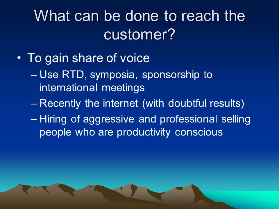What can be done to reach the customer