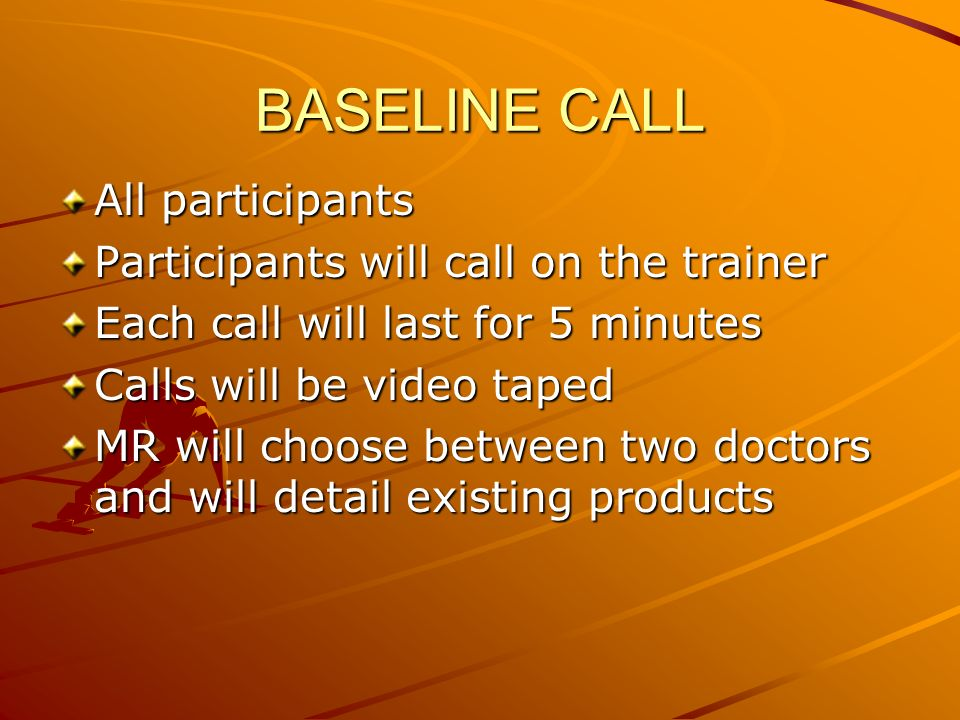 BASELINE CALL All participants Participants will call on the trainer