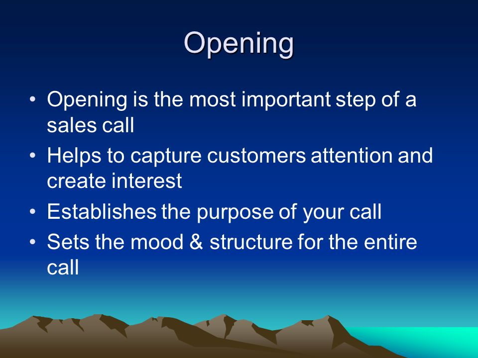 Opening Opening is the most important step of a sales call