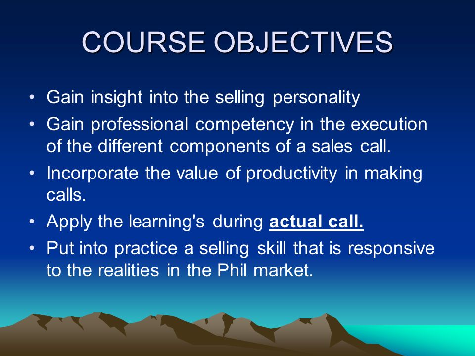 COURSE OBJECTIVES Gain insight into the selling personality