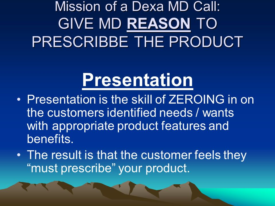 Mission of a Dexa MD Call: GIVE MD REASON TO PRESCRIBBE THE PRODUCT