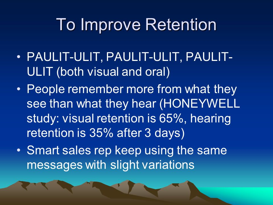 To Improve Retention PAULIT-ULIT, PAULIT-ULIT, PAULIT-ULIT (both visual and oral)