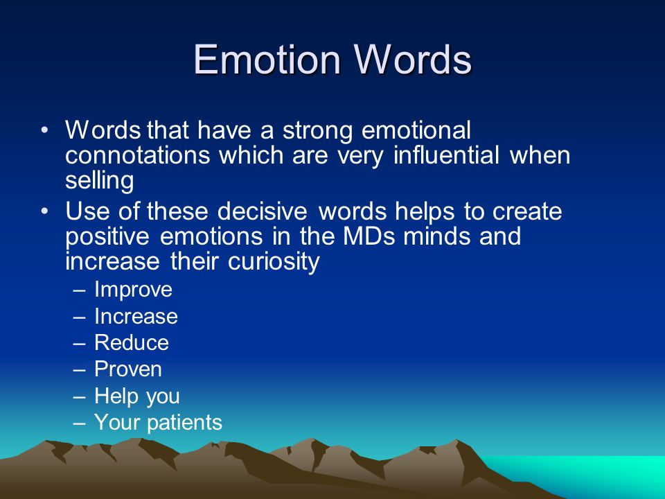 Emotion Words Words that have a strong emotional connotations which are very influential when selling.