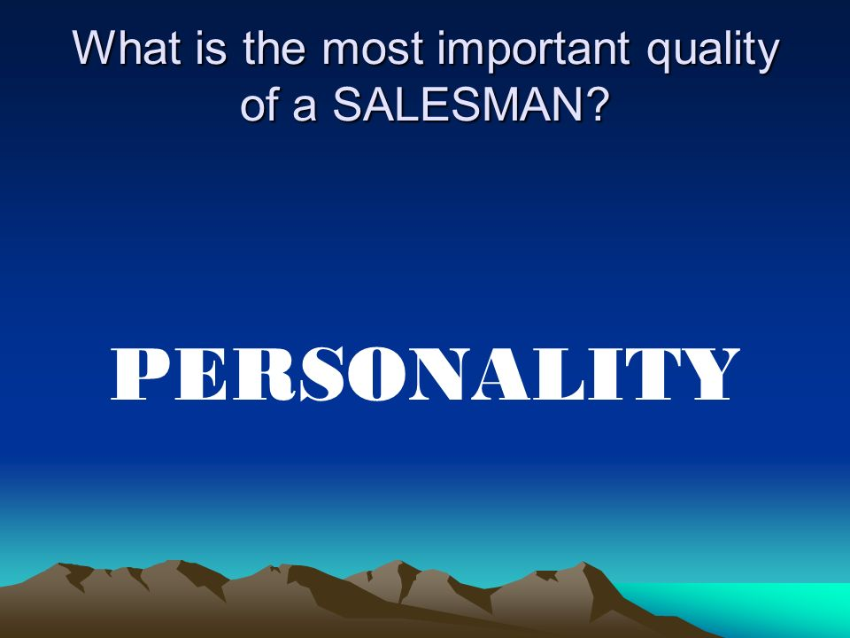 What is the most important quality of a SALESMAN