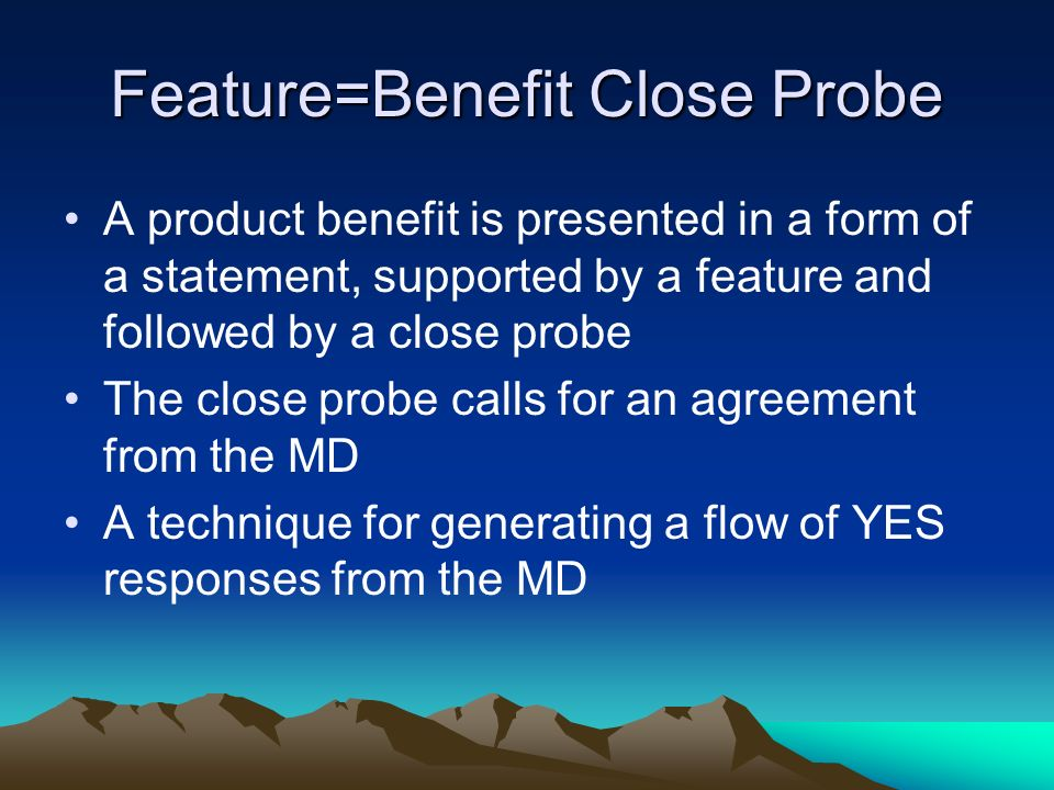 Feature=Benefit Close Probe