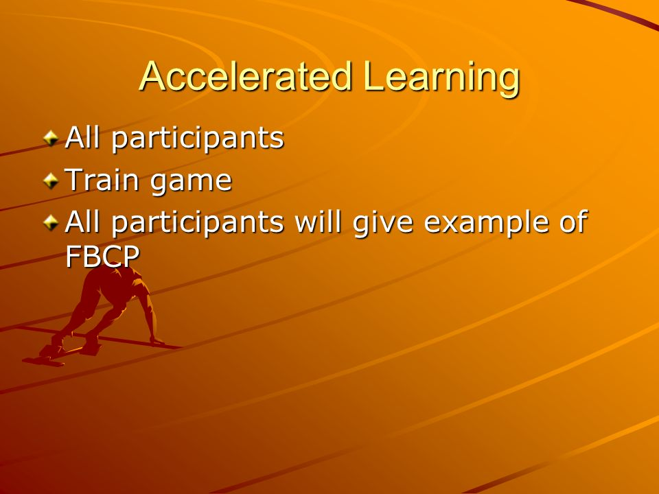 Accelerated Learning All participants Train game