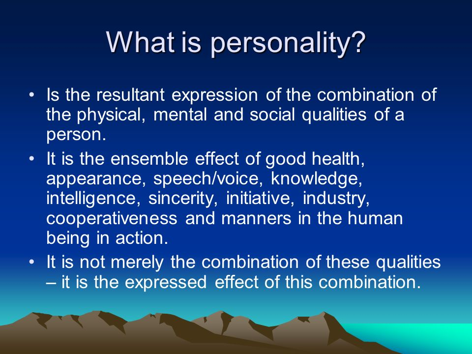 What is personality Is the resultant expression of the combination of the physical, mental and social qualities of a person.