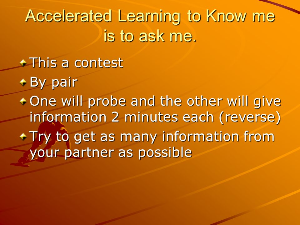 Accelerated Learning to Know me is to ask me.