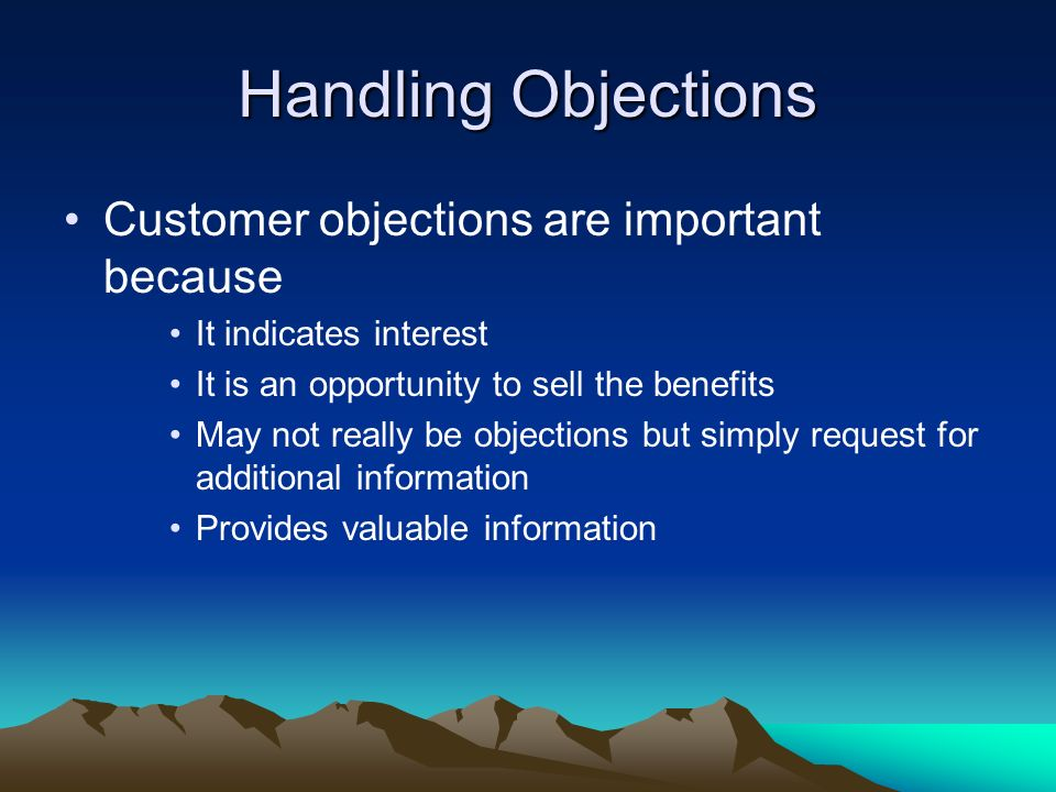 Handling Objections Customer objections are important because
