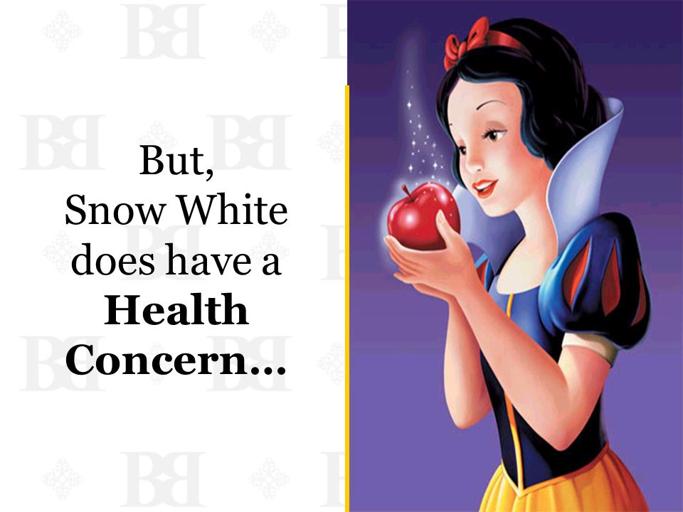 But, Snow White does have a Health Concern…