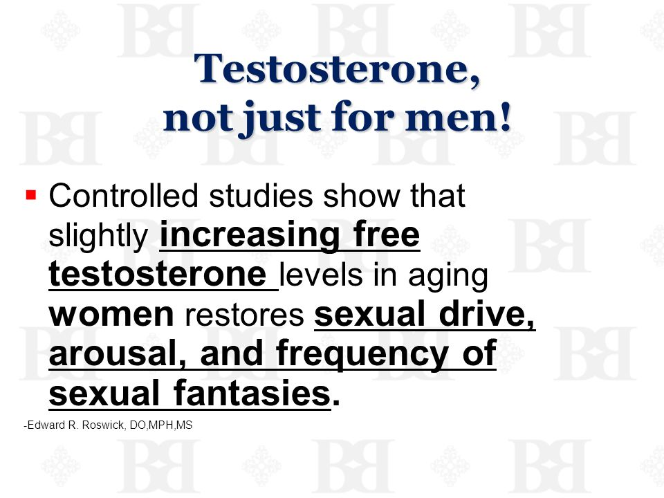 Testosterone, not just for men!