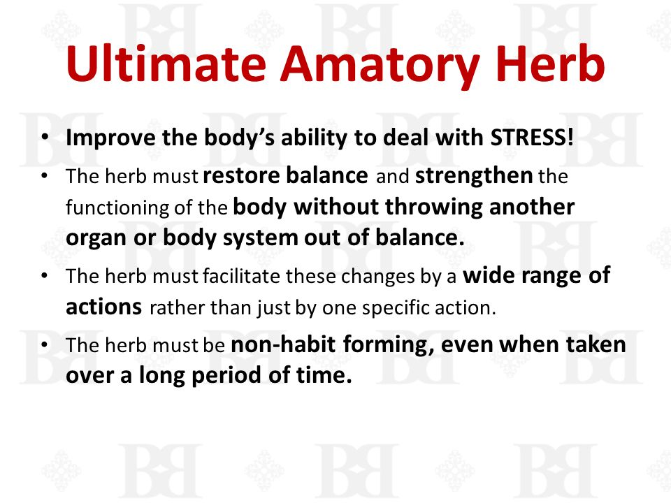Ultimate Amatory Herb Improve the body's ability to deal with STRESS!