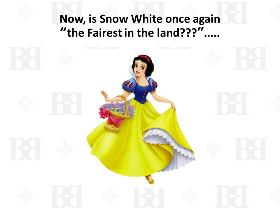 Now, is Snow White once again the Fairest in the land .....