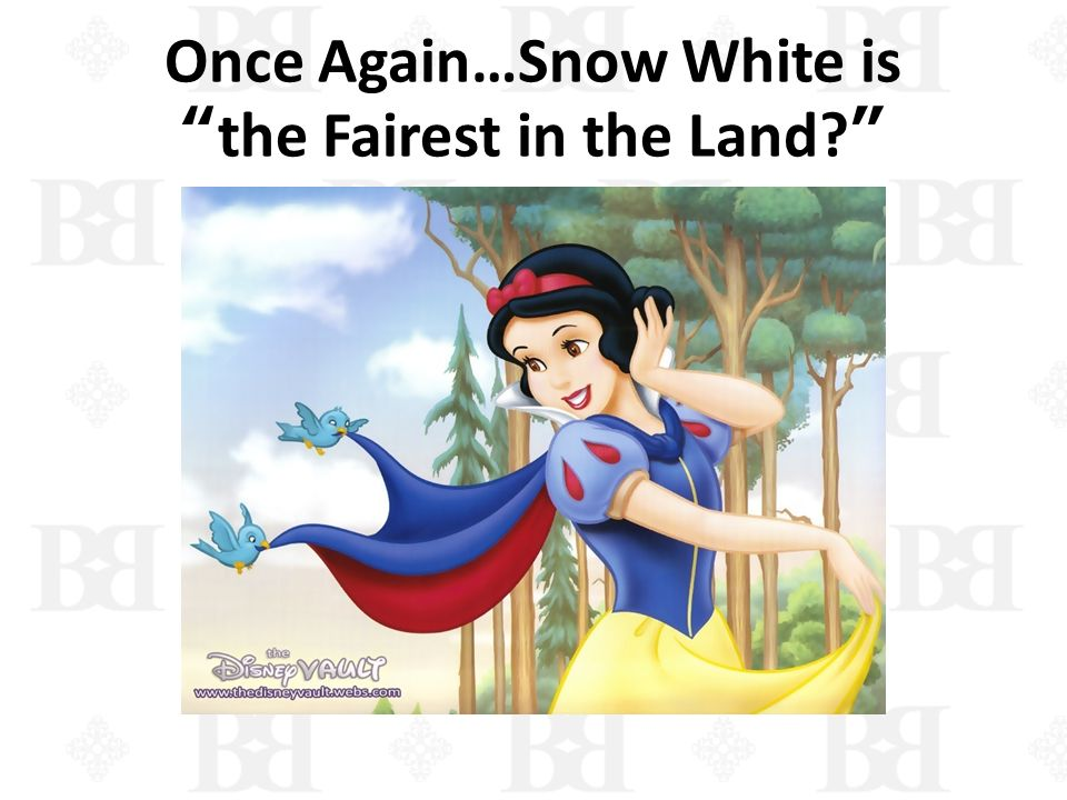 Once Again…Snow White is the Fairest in the Land