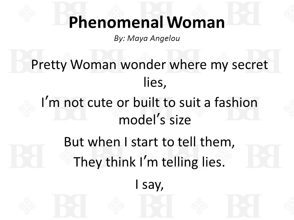 Phenomenal Woman By: Maya Angelou