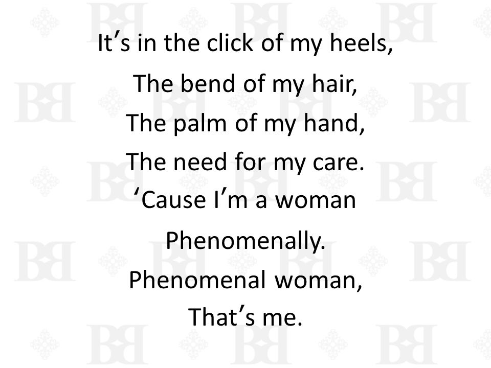 It's in the click of my heels, The bend of my hair, The palm of my hand, The need for my care.