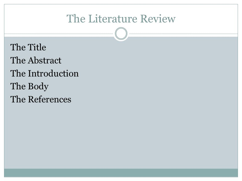 The Literature Review The Title The Abstract The Introduction The Body The References