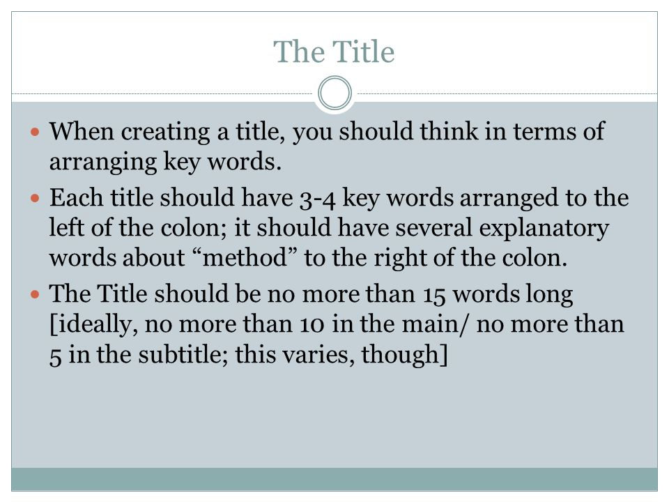 The Title When creating a title, you should think in terms of arranging key words.
