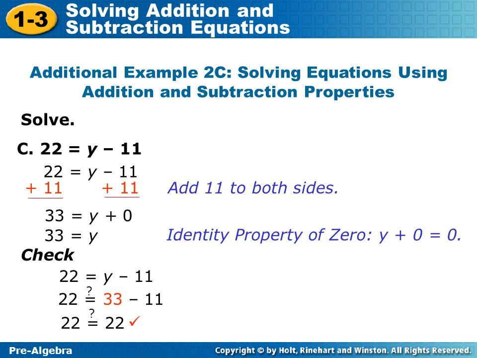 Identity Property of Zero: y + 0 = 0. Check 22 = y – 11 22 = 33 – 11