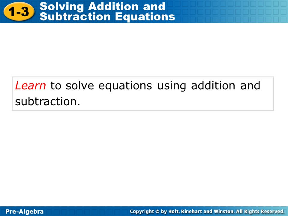 Learn to solve equations using addition and subtraction.