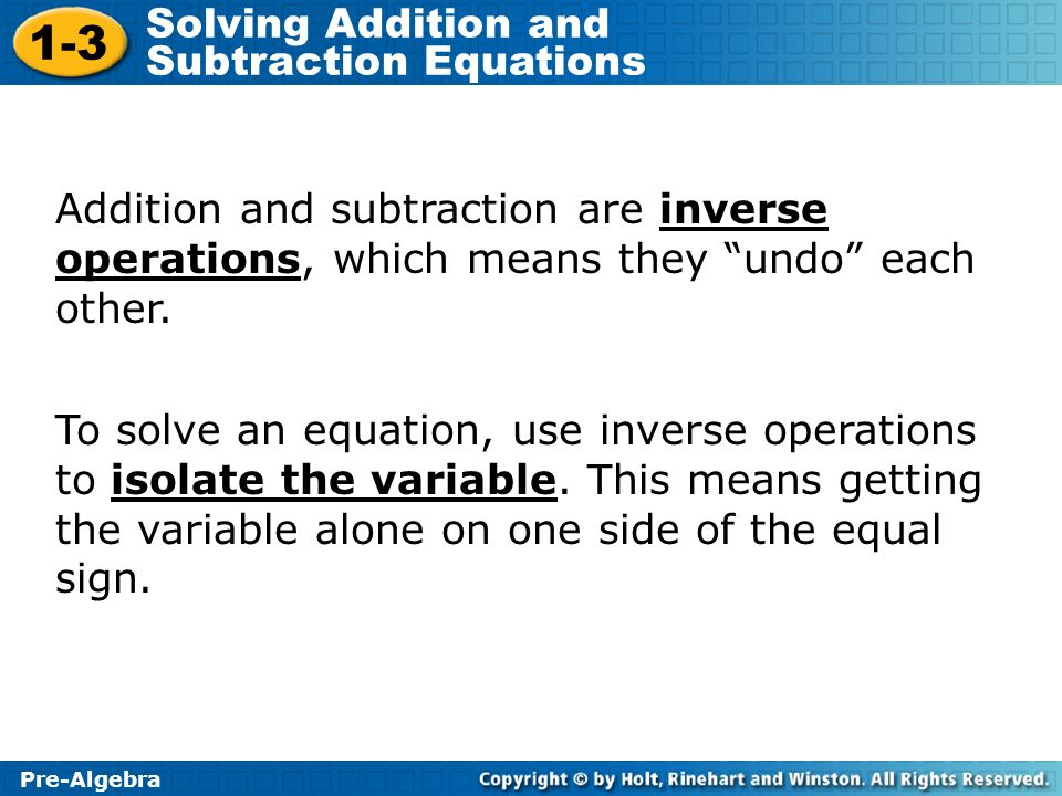 Addition and subtraction are inverse operations, which means they undo each other.