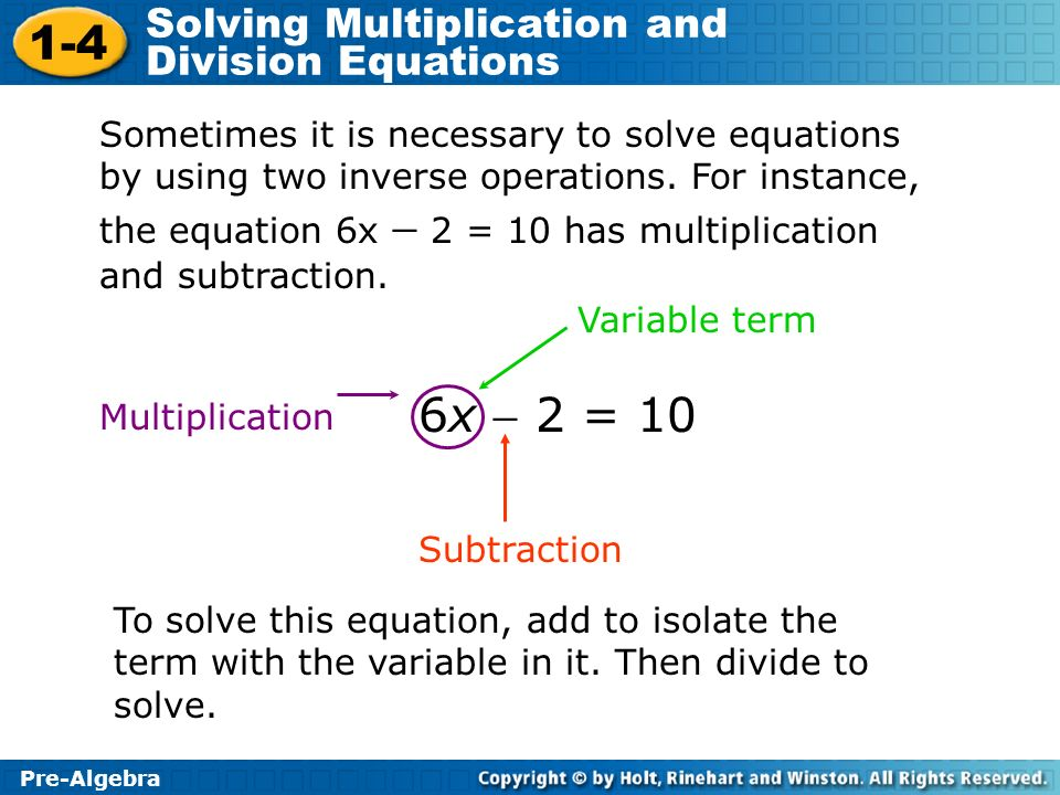 Sometimes it is necessary to solve equations by using two inverse operations. For instance, the equation 6x  2 = 10 has multiplication and subtraction.