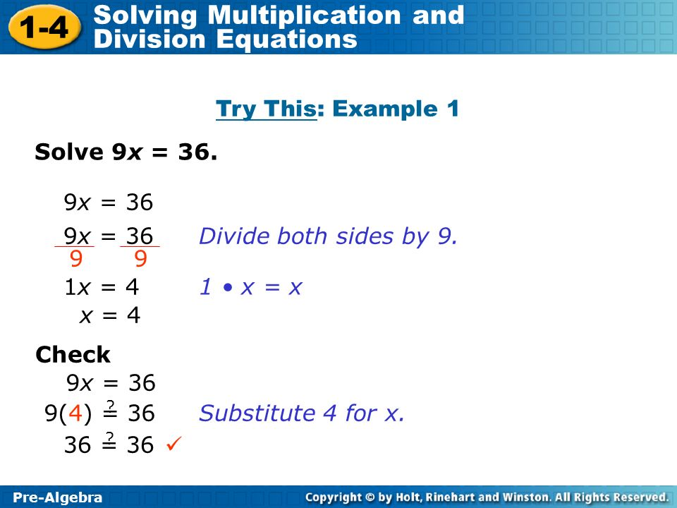 Try This: Example 1 Solve 9x = 36. 9x = 36 9x = 36