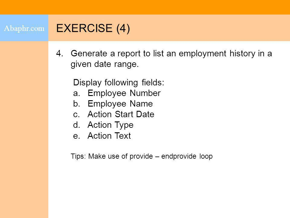 Abaphr.com EXERCISE (4) Generate a report to list an employment history in a given date range. Display following fields: