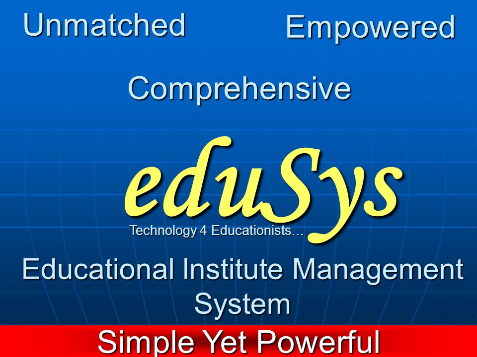 eduSys Unmatched Empowered Comprehensive Simple Yet Powerful