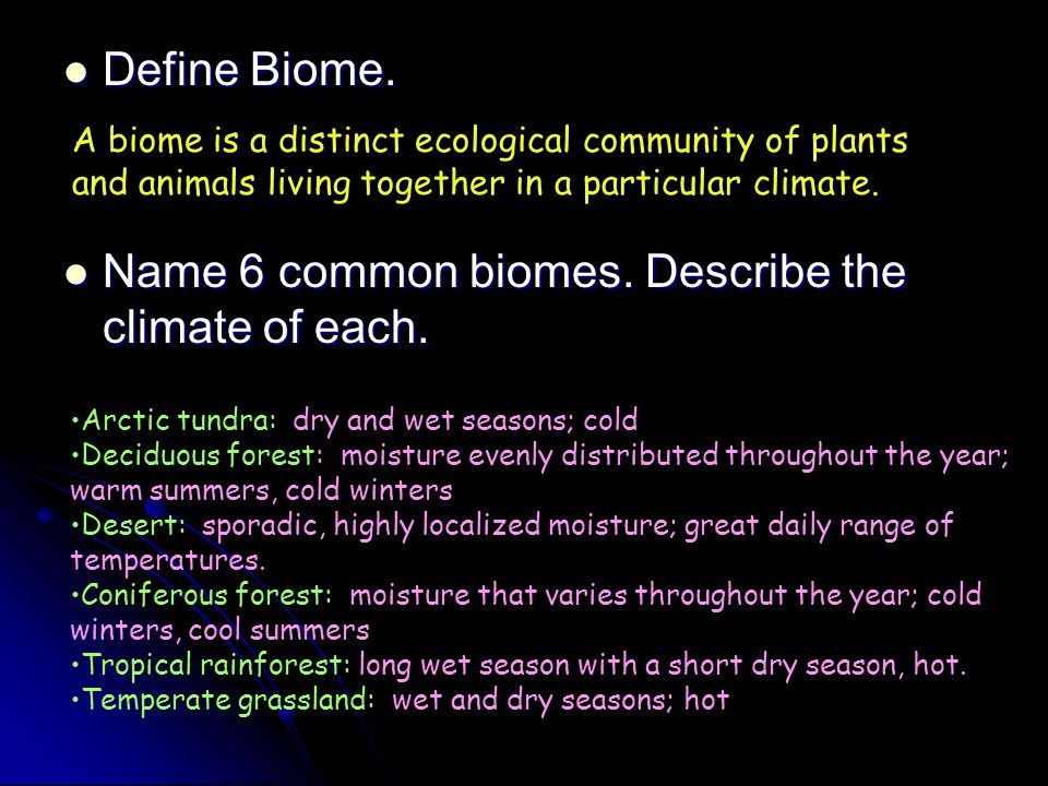 Name 6 common biomes. Describe the climate of each.