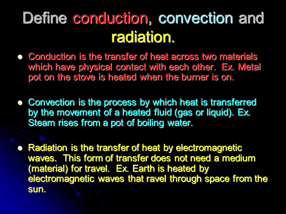 Define conduction, convection and radiation.