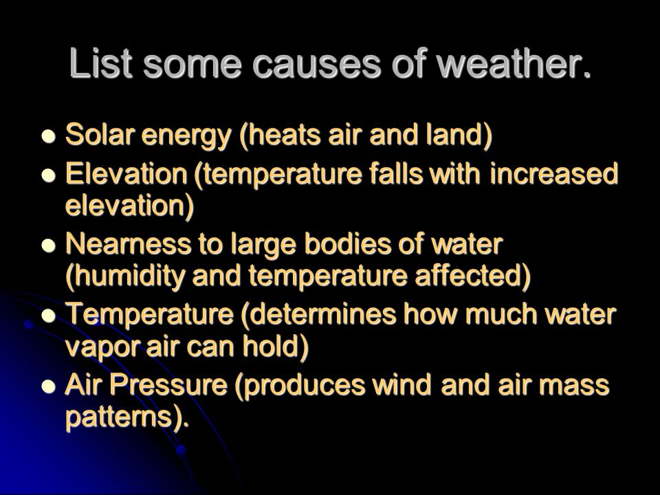 List some causes of weather.