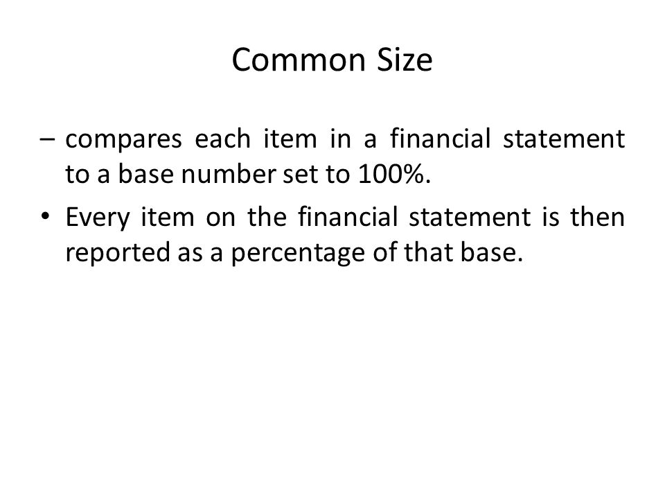 Common Sizecompares each item in a financial statement to a base number set to 100%.