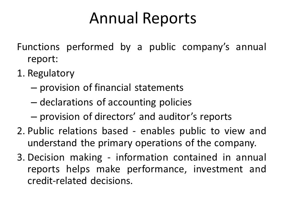 Annual Reports Functions performed by a public company's annual report: 1. Regulatory. provision of financial statements.