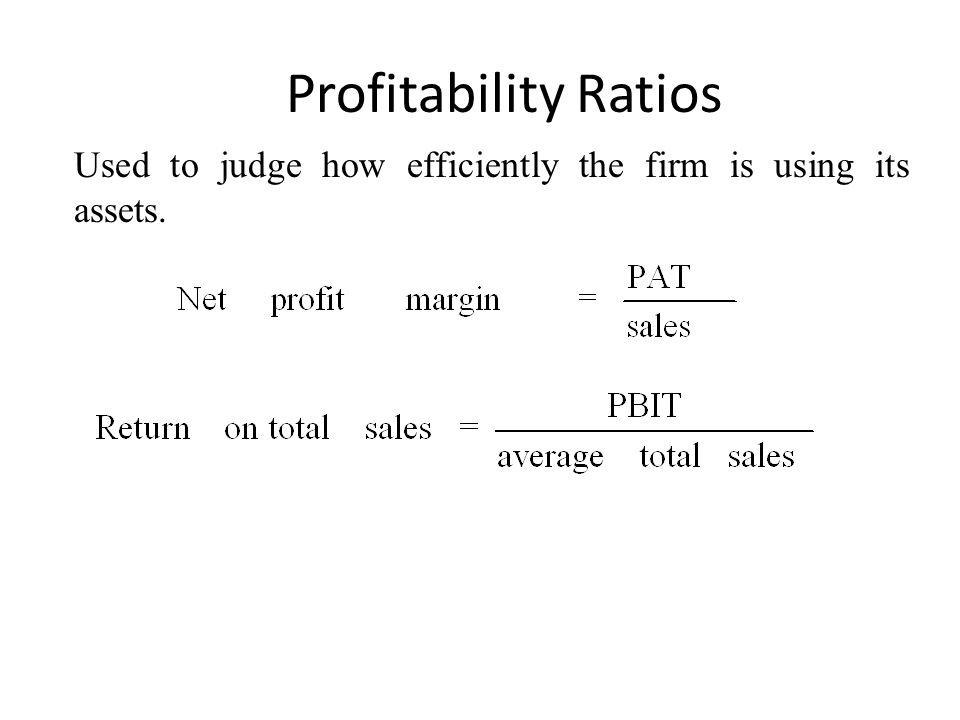 Profitability Ratios Used to judge how efficiently the firm is using its assets.