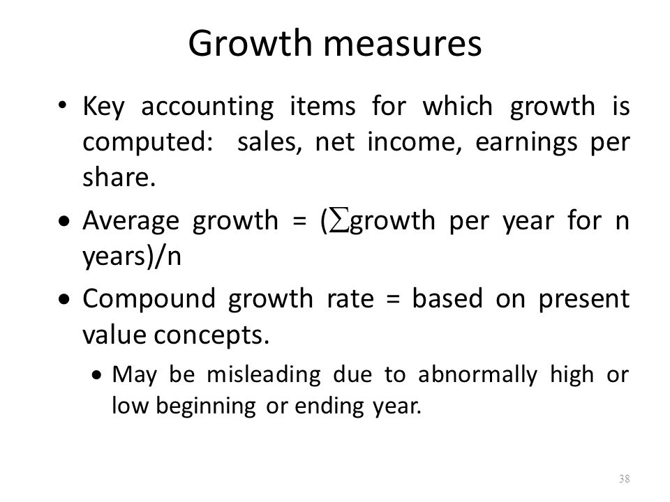 Growth measures Key accounting items for which growth is computed: sales, net income, earnings per share.