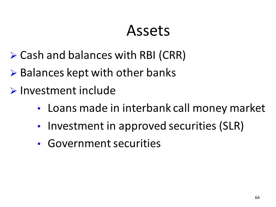 Assets Cash and balances with RBI (CRR) Balances kept with other banks